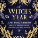 A Witch's Year 2021 Daily Calendar : 365 Days of Witchcraft Wisdom, Lore, and Magick - Book
