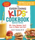 The Everything Kids' Cookbook, Updated Edition : 90+ Easy Recipes You'll Love to Make-and Eat! - Book
