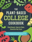 The Plant-Based College Cookbook : Plant-Based, Easy-to-Make, Good-for-You Food - eBook