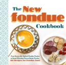 The New Fondue Cookbook : From Savory Ale-Spiked Cheddar Fondue to Sweet Chocolate Peanut Butter Fondue, 100 Recipes for Fondue Fun! - Book
