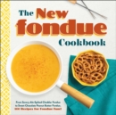 The New Fondue Cookbook : From Savory Ale-Spiked Cheddar Fondue to Sweet Chocolate Peanut Butter Fondue, 100 Recipes for Fondue Fun! - eBook