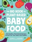 The Big Book of Plant-Based Baby Food : 300 Healthy, Plant-Based Recipes Perfect for Your Baby and Toddler
