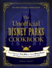 The Unofficial Disney Parks Cookbook : From Delicious Dole Whip to Tasty Mickey Pretzels, 100 Magical Disney-Inspired Recipes - eBook