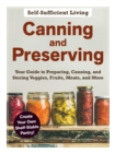 Canning and Preserving : The Beginner's Guide to Preparing, Canning, and Storing Veggies, Fruits, Meats, and More - Book