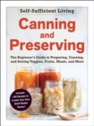 Canning and Preserving : The Beginner's Guide to Preparing, Canning, and Storing Veggies, Fruits, Meats, and More - eBook