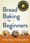 Bread Baking for Beginners : 50 Easy Recipes for Baking Bread - eBook