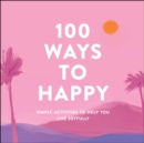 100 Ways to Happy : Simple Activities to Help You Live Joyfully - eBook