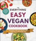 The Everything Easy Vegan Cookbook : 200 Quick and Easy Recipes for a Healthy, Plant-Based Diet - eBook