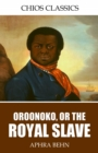 Oroonoko, or, the Royal Slave - eBook