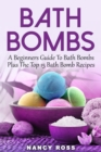 Bath Bombs : A Beginners Guide To Bath Bombs Plus The Top 15 Bath Bomb Recipes - eBook