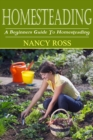 Homesteading : A Beginners Guide To Homesteading - eBook