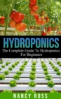 Hydroponics : The Complete Guide To Hydroponics For Beginners - eBook