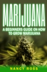Marijuana : A Beginners Guide To Growing Marijuana - eBook