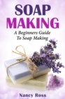 Soap Making : A Beginners Guide To Soap Making - eBook