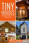 Tiny Houses : A Beginners Guide To Tiny House Living - eBook