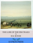 The Lure of the Dim Trails - eBook