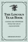 The Lincoln Year Book: Axioms and Aphorisms from the Great Emancipator - eBook