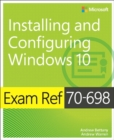 Exam Ref 70-698 Installing and Configuring Windows 10 - Book