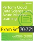 Exam Ref 70-774 Perform Cloud Data Science with Azure Machine Learning - Book