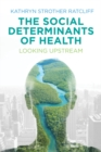 The Social Determinants of Health : Looking Upstream - Book