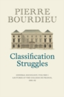Classification Struggles : General Sociology, Volume 1 - Book