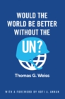 Would the World Be Better Without the UN? - eBook