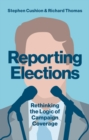 Reporting Elections : Rethinking the Logic of Campaign Coverage - Book