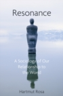 Resonance : A Sociology of Our Relationship to the World - eBook