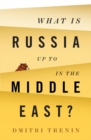 What Is Russia Up To in the Middle East? - Book
