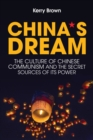 China's Dream : The Culture of Chinese Communism and the Secret Sources of its Power - eBook
