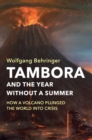 Tambora and the Year without a Summer : How a Volcano Plunged the World into Crisis - Book