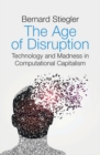 The Age of Disruption : Technology and Madness in Computational Capitalism - Book