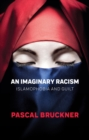 An Imaginary Racism : Islamophobia and Guilt - Book