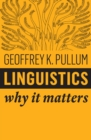 Linguistics : Why It Matters - Book