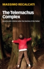The Telemachus Complex : Parents and Children after the Decline of the Father - Book