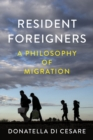 Resident Foreigners : A Philosophy of Migration - Book