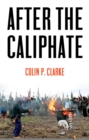 After the Caliphate : The Islamic State & the Future Terrorist Diaspora - Book