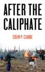 After the Caliphate : The Islamic State & the Future Terrorist Diaspora - eBook