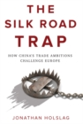 The Silk Road Trap : How China's Trade Ambitions Challenge Europe - Book