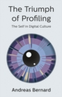 The Triumph of Profiling : The Self in Digital Culture - Book