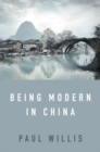 Being Modern in China : A Western Cultural Analysis of Modernity, Tradition and Schooling in China Today - Book