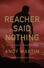 Reacher Said Nothing : Lee Child and the Making of Make Me - Book