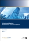 Chartered Banker Professional Ethics and Regulation : Study Text - Book