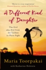 A Different Kind of Daughter : The Girl Who Hid From the Taliban in Plain Sight - eBook