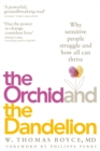 The Orchid and the Dandelion : Why Sensitive People Struggle and How All Can Thrive - eBook