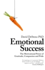 Emotional Success : The Motivational Power of Gratitude, Compassion and Pride - Book