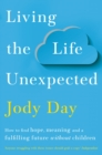 Living the Life Unexpected : 12 Weeks to Your Plan B for a Meaningful and Fulfilling Future Without Children - eBook