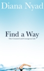 Find a Way : One Untamed and Courageous Life - eBook