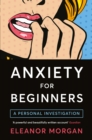 Anxiety for Beginners : A Personal Investigation - Book