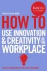 How To Use Innovation and Creativity in the Workplace - Book
